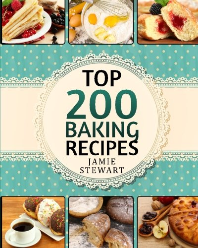 9781537660219: Top 200 Baking Recipes: (Baking cookbook, Baking Recipes, Bakery, Baking Soda, Muffins, Bread, Biscuits, Scones, Cookies, Walnut, Corn, Wheat)