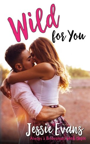 Wild For You (Always a Bridesmaid) (Volume 3): Jessie Evans