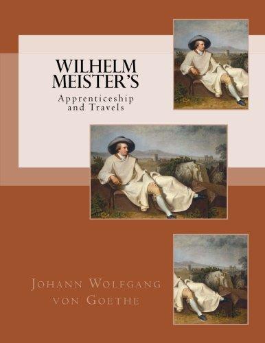 Wilhelm Meister's : Apprenticeship and Travels: Goethe, Johann Wolfgang