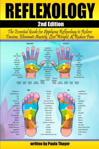 9781537672199: Reflexology: The Essential Guide for Applying Reflexology to Relieve Tension, Eliminate Anxiety, Lose Weight, and Reduce Pain ( Reflexology for Beginners )