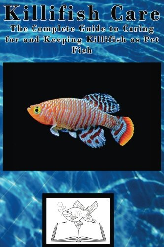 Killifish Care: The Complete Guide to Caring: Manuals, Fish Care