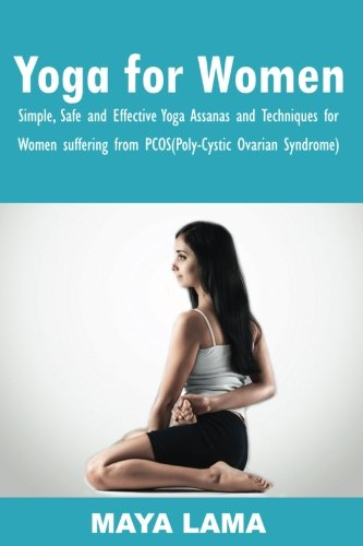 9781537680194: Yoga for Women: Simple, Safe, and Effective Yoga Asanas and Techniques for Women Suffering from PCOS (Poly-Cystic Ovarian Syndrome)