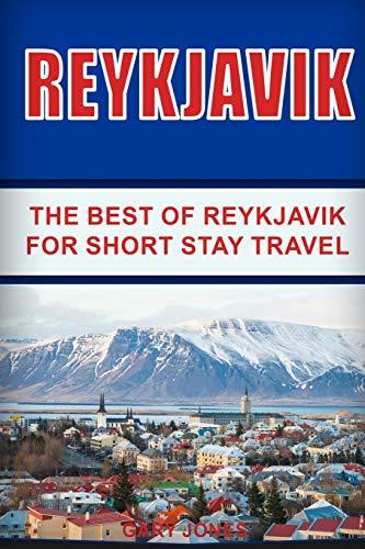 Reykjavik: The Best of Reykjavik For Short Stay Travel: Gary Jones