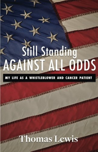9781537685700: Still Standing Against All Odds: My Life as a Whistleblower and Cancer Patient