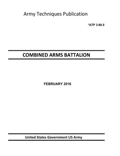 9781537686042: Army Techniques Publication ATP 3-90.5 COMBINED ARMS BATTALION FEBRUARY 2016