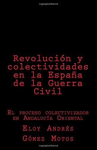 9781537694245: Revolución y colectividades en la España de la Guerra Civil: El proceso colectivizador en Andalucía Oriental (Spanish Edition)
