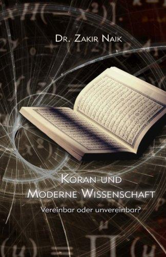Koran Und Moderne Wissenschaft: Vereinbar Oder Unvereinbar?: Naik, Dr Zakir