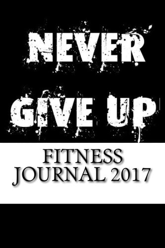 9781537695679: Fitness Journal 2017: Complete Weekly Workout Journal and Food Diary (Best Fitness Journals 2017)