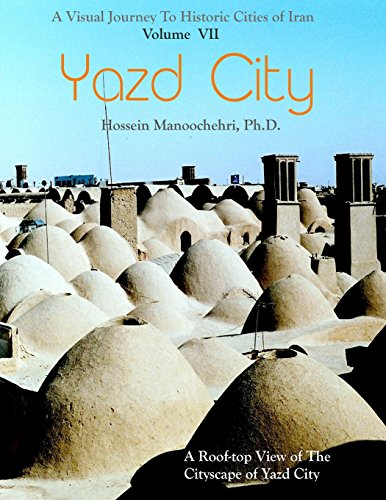 9781537701813: Yazd City: Volume 7 (A Visual Journey To Historic Cities Of Iran)