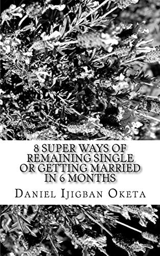 9781537701837: 8 Super Ways of Remaining Single or Getting married in 6 months