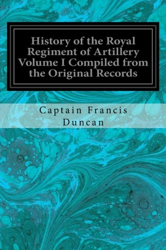 9781537702285: History of the Royal Regiment of Artillery Volume I Compiled from the Original Records
