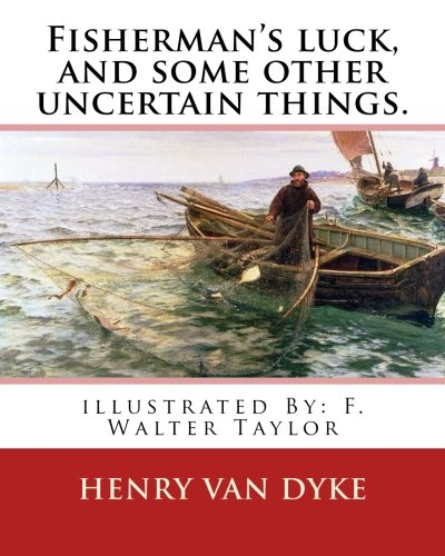9781537705095: Fisherman's luck, and some other uncertain things. By: Henry van Dyke: illustrated By: F. Walter Taylor (Philadelphia, 1874 - 1921)