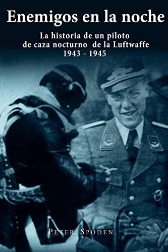 9781537708263: Enemigos en la noche: La historia de un piloto de caza nocturno de la Luftwaffe 1943-1945