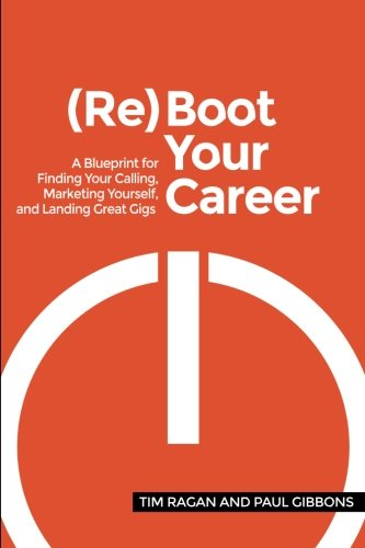 9781537710693: Reboot Your Career: A Blueprint for Finding Your Calling, Marketing Yourself,and Landing Great Gigs