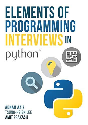 Elements of Programming Interviews in Python: The: Adnan Aziz, Amit