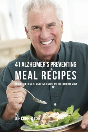 41 Alzheimer's Preventing Meal Recipes: Reduce the Risk of Alzheimer's Disease the Natural ...