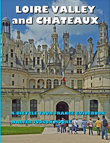 9781537717500: LOIRE VALLEY and CHATEAUX: A BICYCLE YOUR FRANCE GUIDEBOOK
