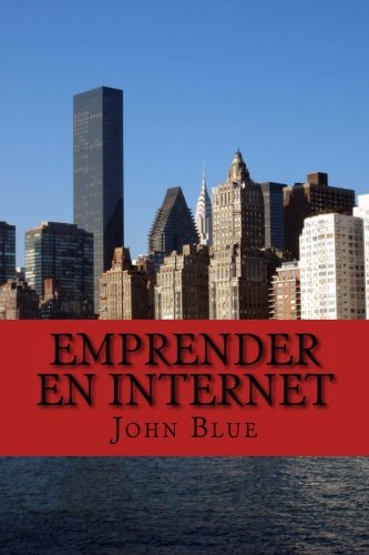 9781537718163: Emprender en Internet: Todo lo que debes saber para tener tu propio negocio