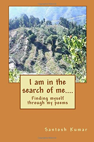 I Am in the Search of Me.: Santosh Kumar