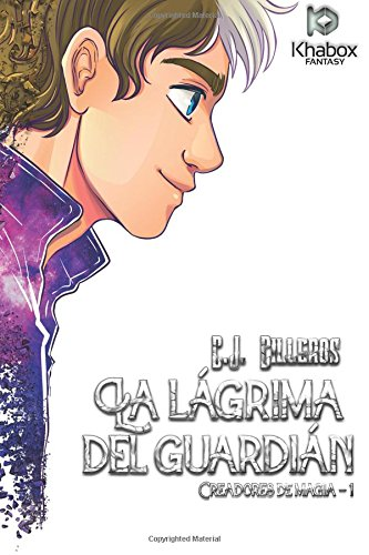 9781537719900: La Lagrima del guardian (Creadores de Magia) (Volume 1) (Spanish Edition)