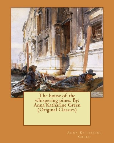 9781537724874: The house of the whispering pines. By: Anna Katharine Green (Original Classics)