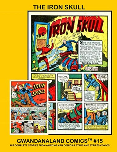 9781537727769: The Iron Skull: Gwandanaland Comics #15 --- His Complete Adventures from Amazing Man Comics & Stars And Stripes Comics -- No Filler/All Iron Skull
