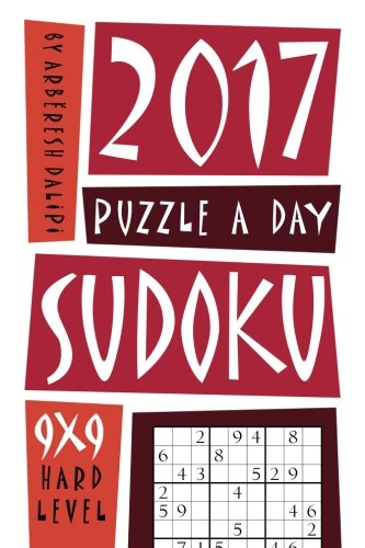 9781537727929: 2017 Puzzle-A-Day Sudoku Book: 365 Hard Sudoku Puzzles. Have fun with the best b
