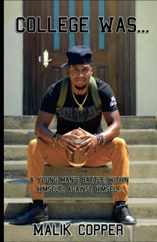 College Was.: A Young Man's Battle Within: Copper, Malik Xavier