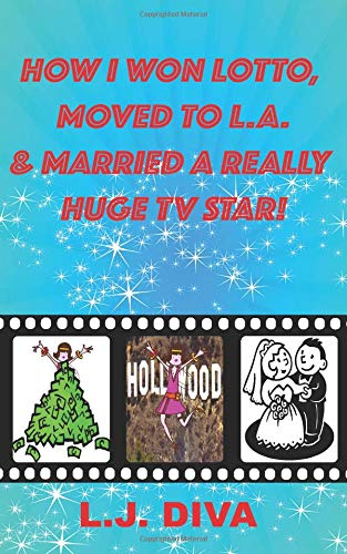 9781537731797: How I Won Lotto, Moved To L.A. & Married A Really Huge TV Star!