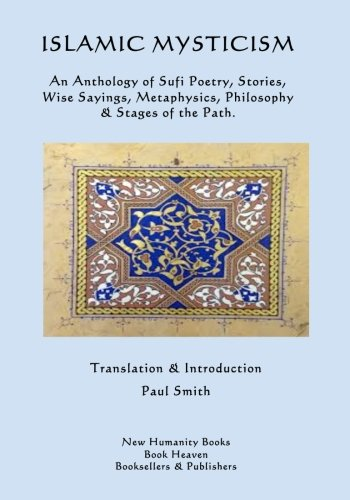 9781537732190: Islamic Mysticism: An Anthology of Sufi Poetry, Stories, Wise Sayings, Metaphysics, Philosophy & Stages of the Path.