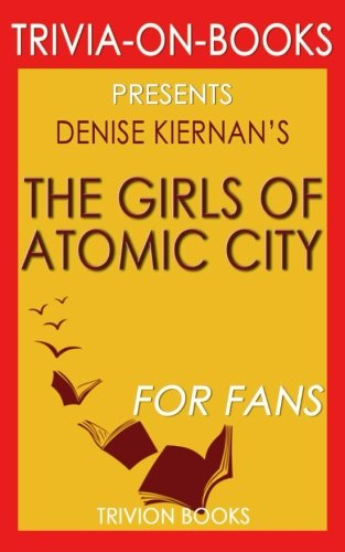 9781537733449: Trivia: The Girls of Atomic City by Denise Kiernan (Trivia-On-Books): The Untold Story of the Women Who Helped Win World War II
