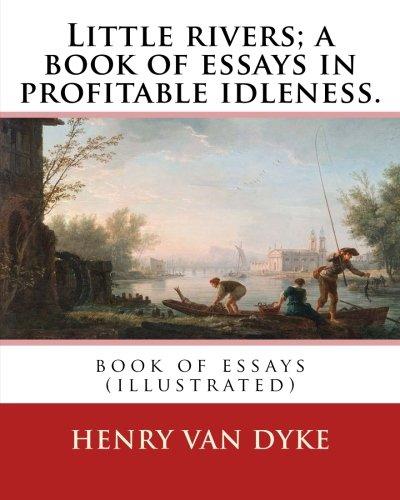 Little Rivers; A Book of Essays in: Dyke, Henry Van
