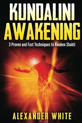 9781537744223: Kundalini Awakening: 3 Proven and Fast Techniques to
