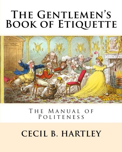 The Gentlemen?s Book of Etiquette: The Manual: Hartley, Cecil B.