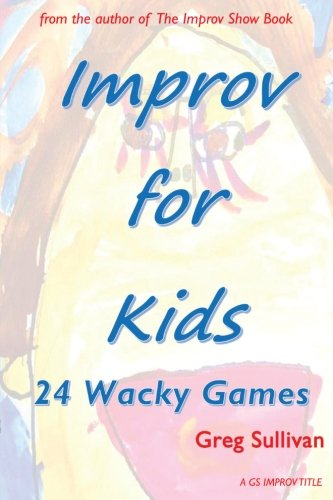 9781537747132: Improv For Kids: 24 Wacky Games
