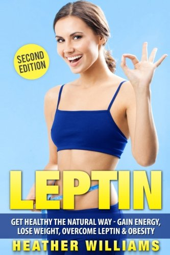 9781537752136: Leptin: Get Healthy the Natural Way - Gain Energy, Lose Weight, Overcome Leptin & Obesity