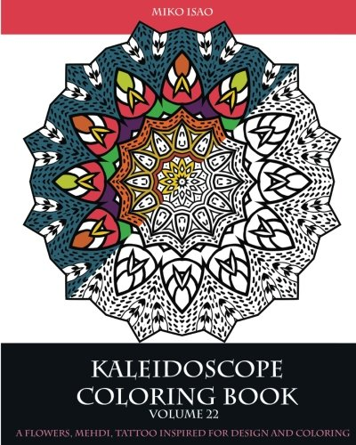 9781537753959: Kaleidoscope Coloring book (Volume 22): A flowers, Mehdi, tattoo inspired for design and coloring (Mandala coloring books)