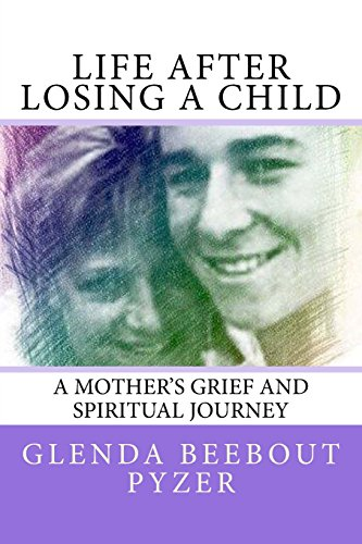 Life After Losing A Child: A Mother's Grief and Spiritual Journey: Glenda Beebout Pyzer
