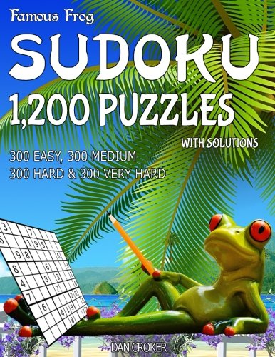 9781537757605: Famous Frog Sudoku 1,200 Puzzles With Solutions. 300 Easy, 300 Medium, 300 Hard & 300 Very Hard: A Beach Bum Series 2 Book (Beach Bum Sudoku Series 2) (Volume 24)