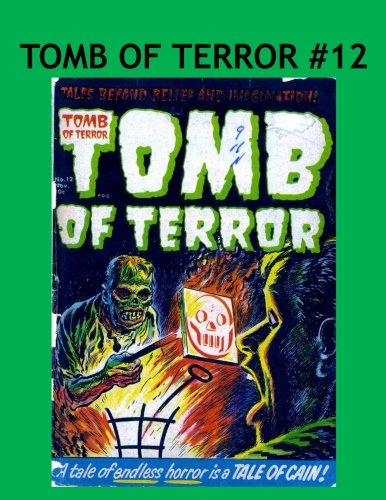 9781537763460: Tomb Of Terror #12: Haunted Thrills & Tales Of Horror In Other Worlds! Tales Beyond Belief And Imagination! Collect All 16 Terrifying Issues!
