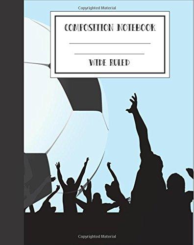 9781537765099: Soccer Composition Notebook Wide Ruled Workbook