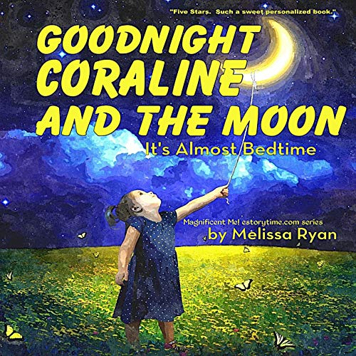 9781537767697: Goodnight Coraline and the Moon, It's Almost Bedtime: Personalized Children's Books, Personalized Gifts, and Bedtime Stories (A Magnificent Me! estorytime.com Series)