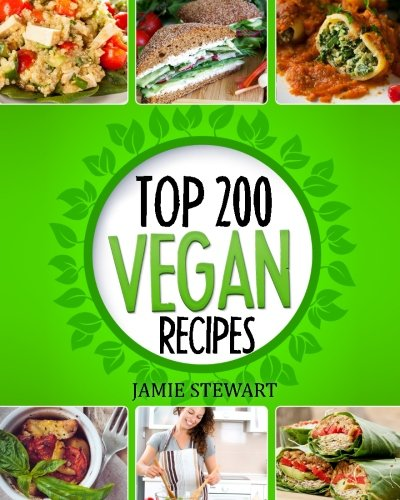 9781537774237: Top 200 Vegan Recipes: Vegan Recipes Cookbook (Healthy Vegan Food, Weight Loss, Vegan Book, Vegan Diet, Green Food, Dinner, Lunch, Breakfast and Snacks)