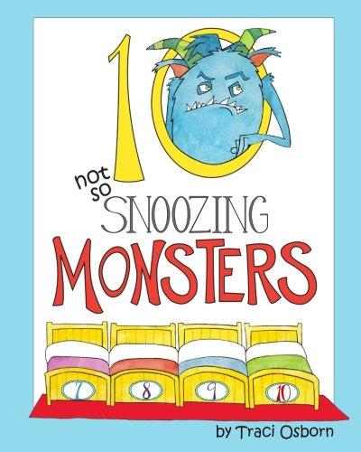 Ten Not so Snoozing Monsters: A Bedtime Counting Adventure: Traci Osborn