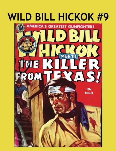 9781537783093: Wild Bill Hickok #9: Real Western Stories Classic 1950's Comics! Collect All 28 Exciting Action-Packed Issues!
