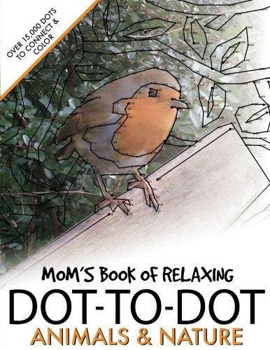 Moms Book of Relaxing Dot-to-dot: Animals Nature