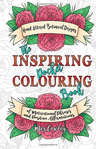 9781537789279: The Inspiring Pocket Colouring Book: Handlettered Botanical Designs of Motivational Phrases and Positive Affirmations
