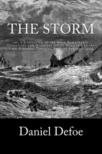 9781537789361: The Storm: or, a Collection of the most Remarkable Casualties and Disasters which Happen'd in the Late Dreadful Tempest, both by Sea and Land