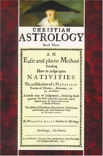 Christian Astrology, Book 3: An Easie and: William Lilly