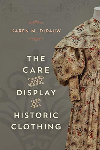The Care and Display of Historic Clothing (Paperback) 9781538105924 The Care and Display of Historic Clothing aims to assist with the full integration of costume collections into the interpretation of the